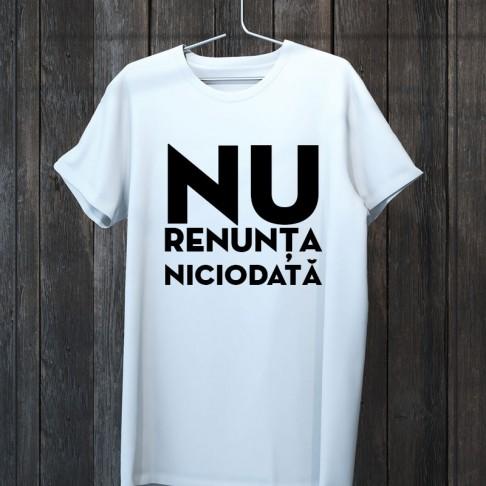 Tricou - Nu renunta niciodata