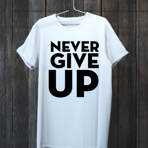 Tricou - Never give UP