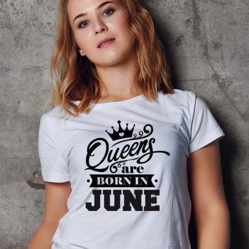 Tricou - Queen are born in June