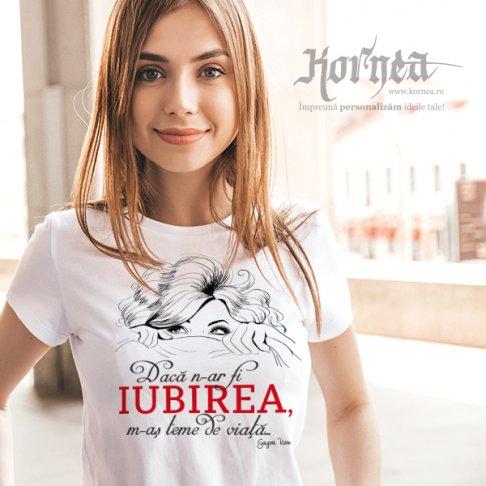 Tricou - Daca n-ar fi IUBIREA