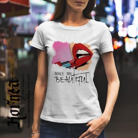 Tricou - make me Beautiful